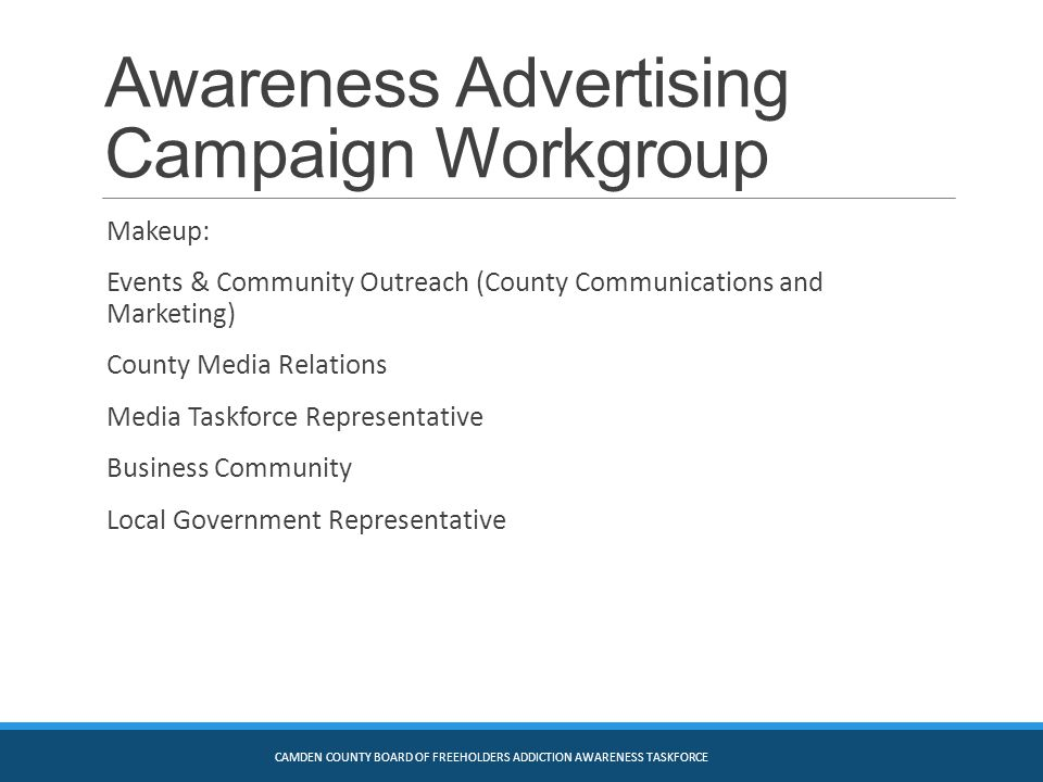 Awareness Advertising Campaign Workgroup Makeup: Events & Community Outreach (County Communications and Marketing) County Media Relations Media Taskfo