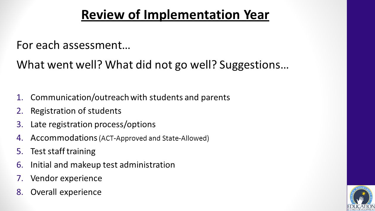 Review of Implementation Year For each assessment… What went well.