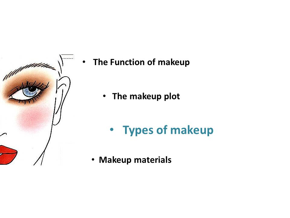 The Function of makeup The makeup plot Types of makeup Makeup materials