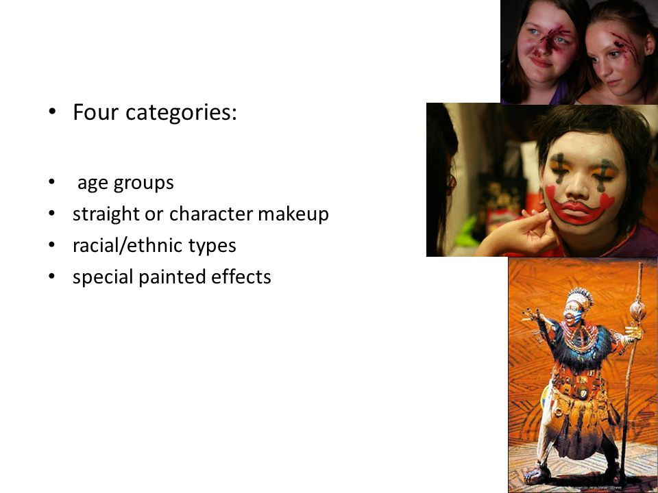 Four categories: age groups straight or character makeup racial/ethnic types special painted effects