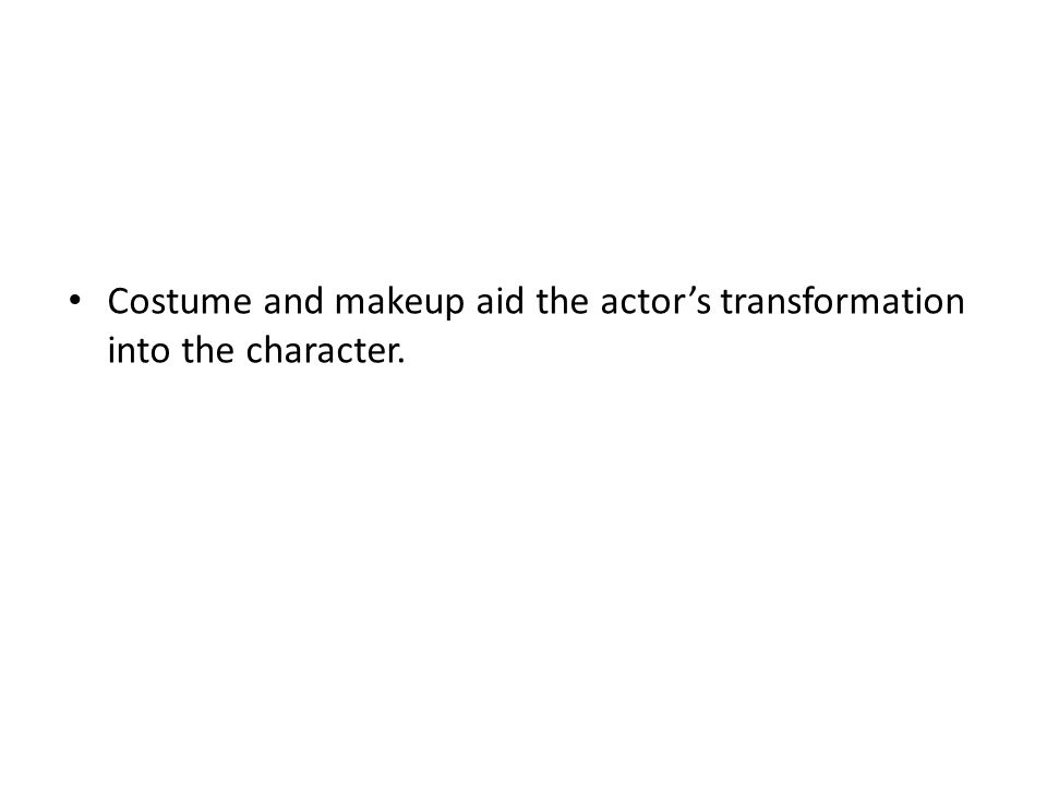 Costume and makeup aid the actor's transformation into the character.