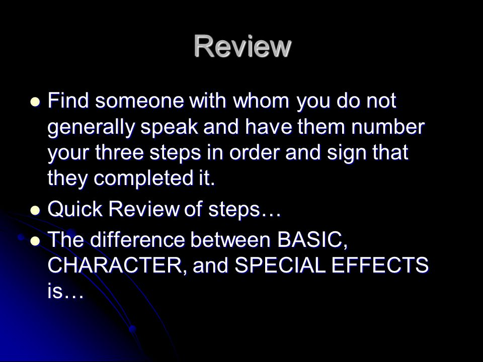 Review Find someone with whom you do not generally speak and have them number your three steps in order and sign that they completed it.