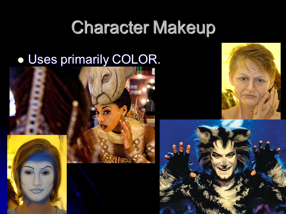 Character Makeup Uses primarily COLOR. Uses primarily COLOR.