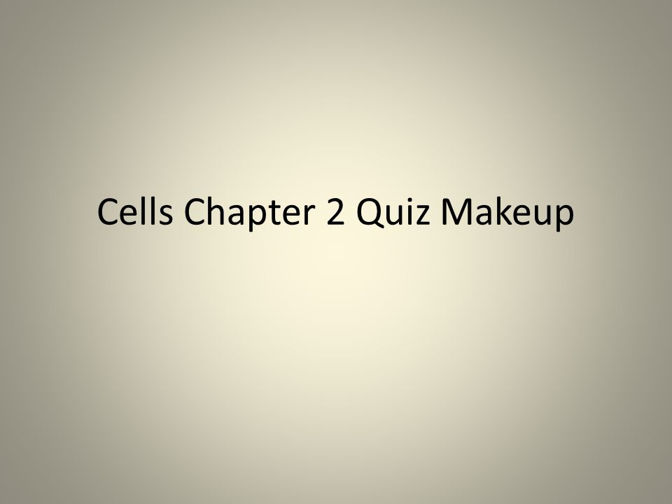 Cells Chapter 2 Quiz Makeup
