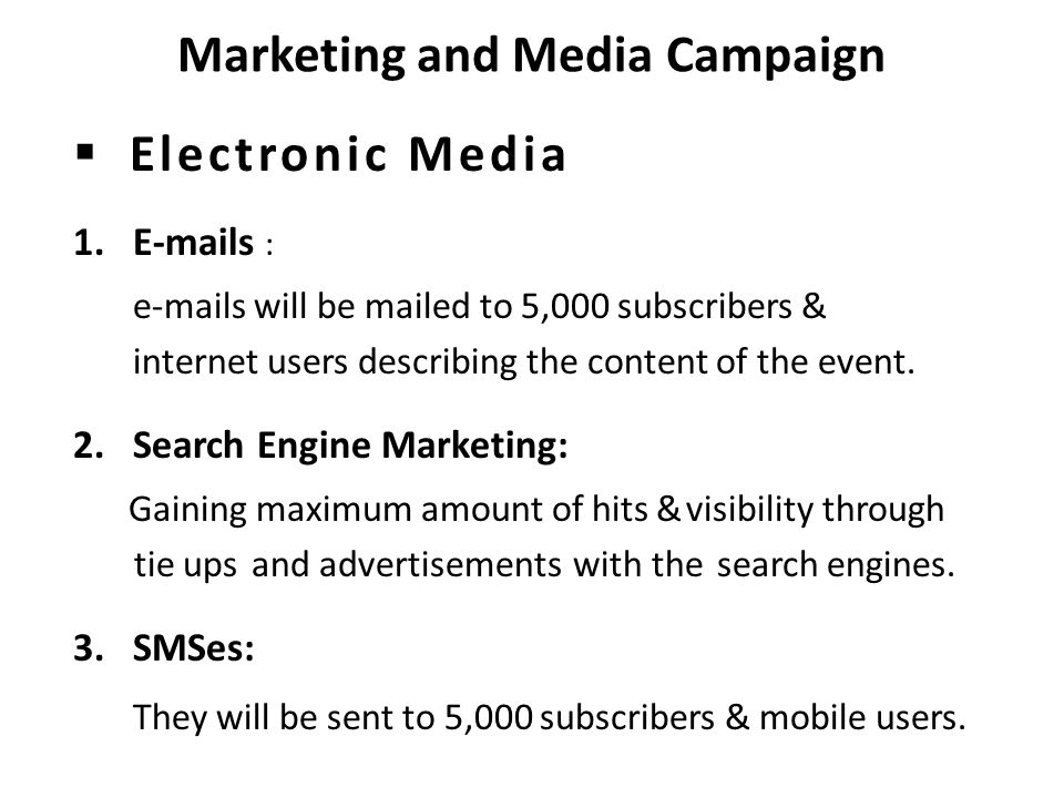 Marketing and Media Campaign  Electronic Media 1.E-mails : e-mails will be mailed to 5,000 subscribers & internet users describing the content of the event.