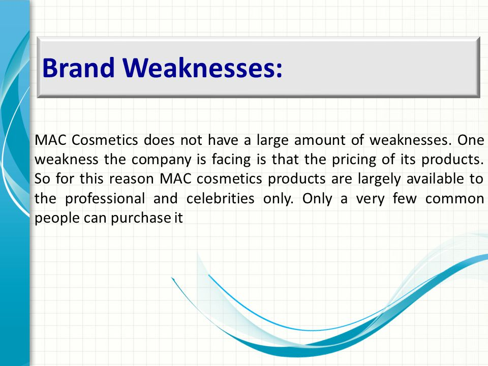 Brand Weaknesses: MAC Cosmetics does not have a large amount of weaknesses.