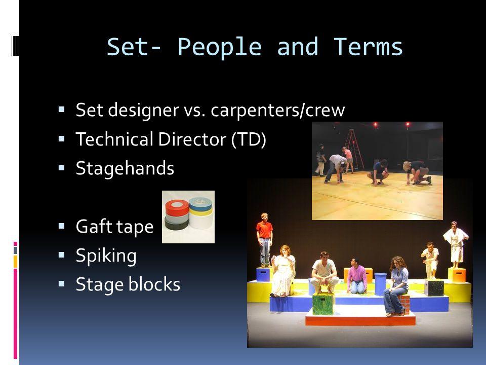 Set- People and Terms  Set designer vs. carpenters/crew  Technical Director (TD)  Stagehands  Gaft tape  Spiking  Stage blocks