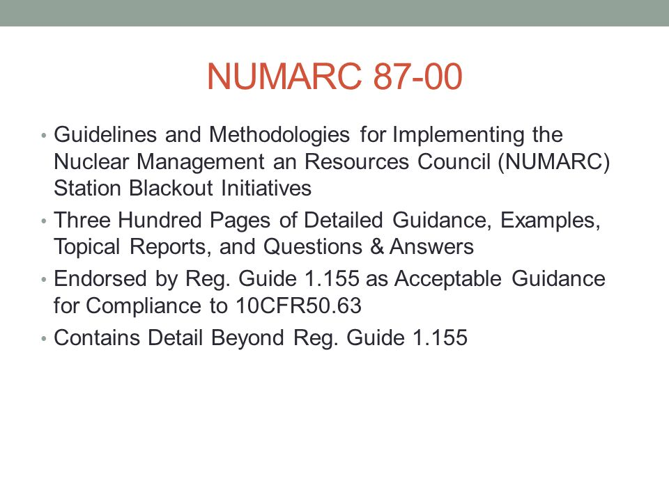 NUMARC 87-00 Guidelines and Methodologies for Implementing the Nuclear Management an Resources Council (NUMARC) Station Blackout Initiatives Three Hundred Pages of Detailed Guidance, Examples, Topical Reports, and Questions & Answers Endorsed by Reg.