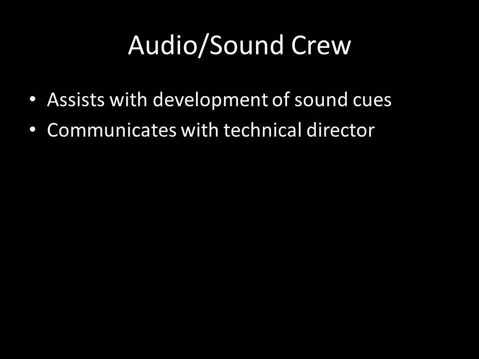 Audio/Sound Crew Assists with development of sound cues Communicates with technical director