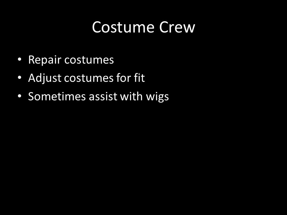 Costume Crew Repair costumes Adjust costumes for fit Sometimes assist with wigs