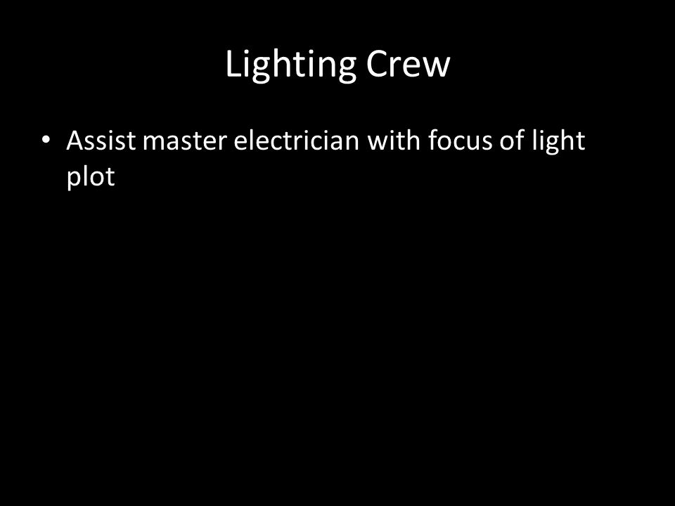 Lighting Crew Assist master electrician with focus of light plot