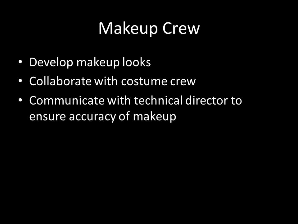Makeup Crew Develop makeup looks Collaborate with costume crew Communicate with technical director to ensure accuracy of makeup