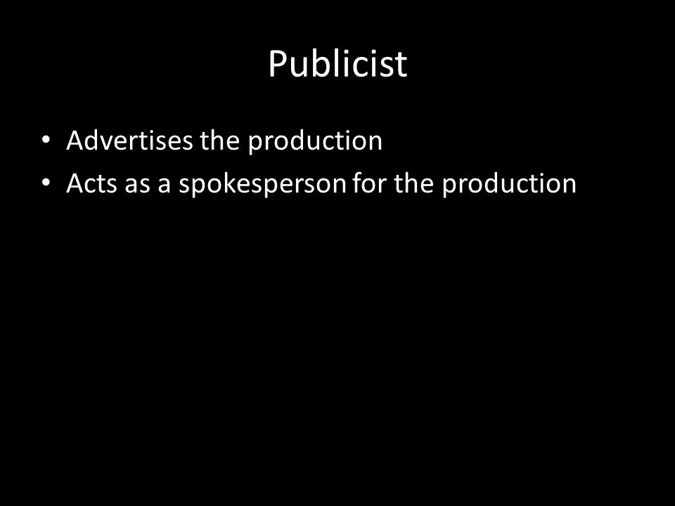 Publicist Advertises the production Acts as a spokesperson for the production
