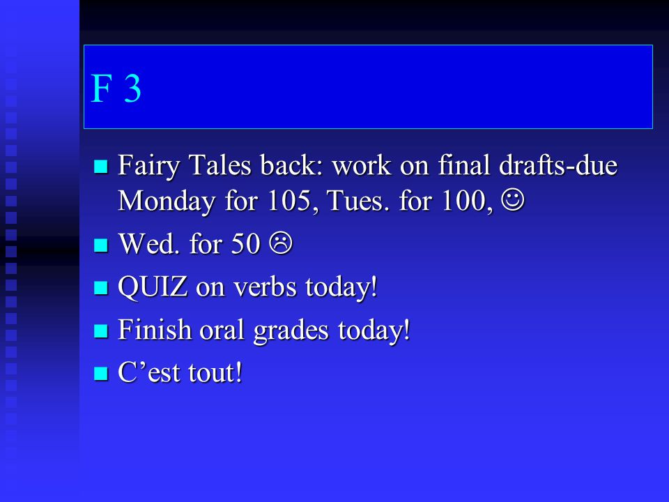 F 3 Fairy Tales back: work on final drafts-due Monday for 105, Tues.