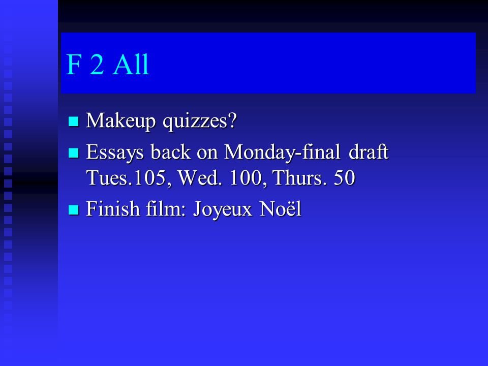 F 2 All Makeup quizzes. Makeup quizzes. Essays back on Monday-final draft Tues.105, Wed.