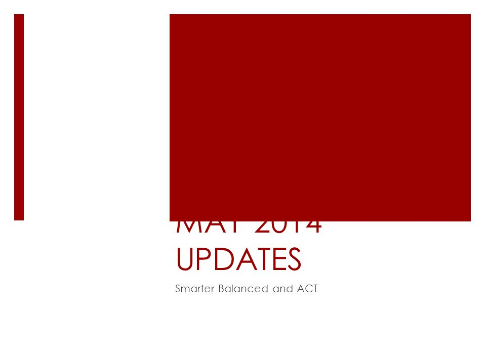 MAY 2014 UPDATES Smarter Balanced and ACT