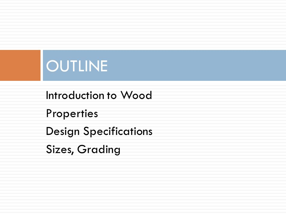 Introduction to Wood Properties Design Specifications Sizes, Grading OUTLINE