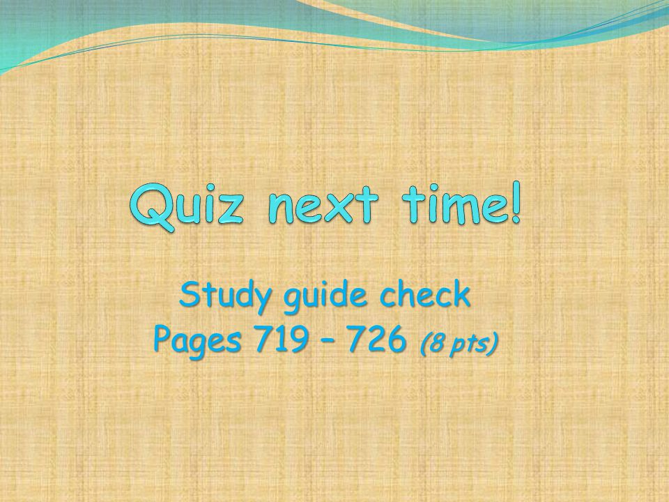 Study guide check Pages 719 – 726 (8 pts)