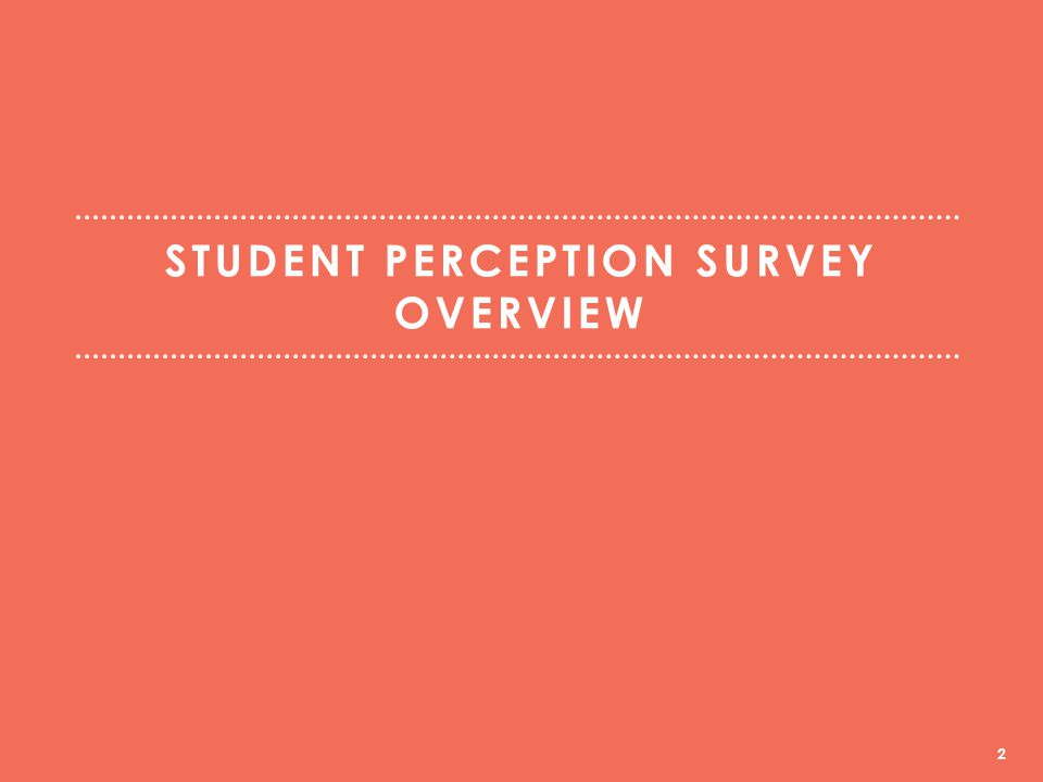 STUDENT PERCEPTION SURVEY OVERVIEW 2