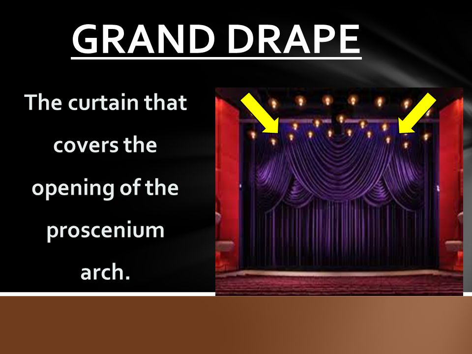GRAND DRAPE The curtain that covers the opening of the proscenium arch.