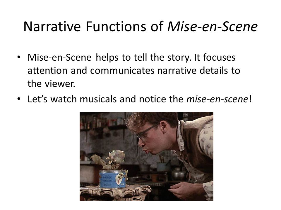 Narrative Functions of Mise-en-Scene Mise-en-Scene helps to tell the story.