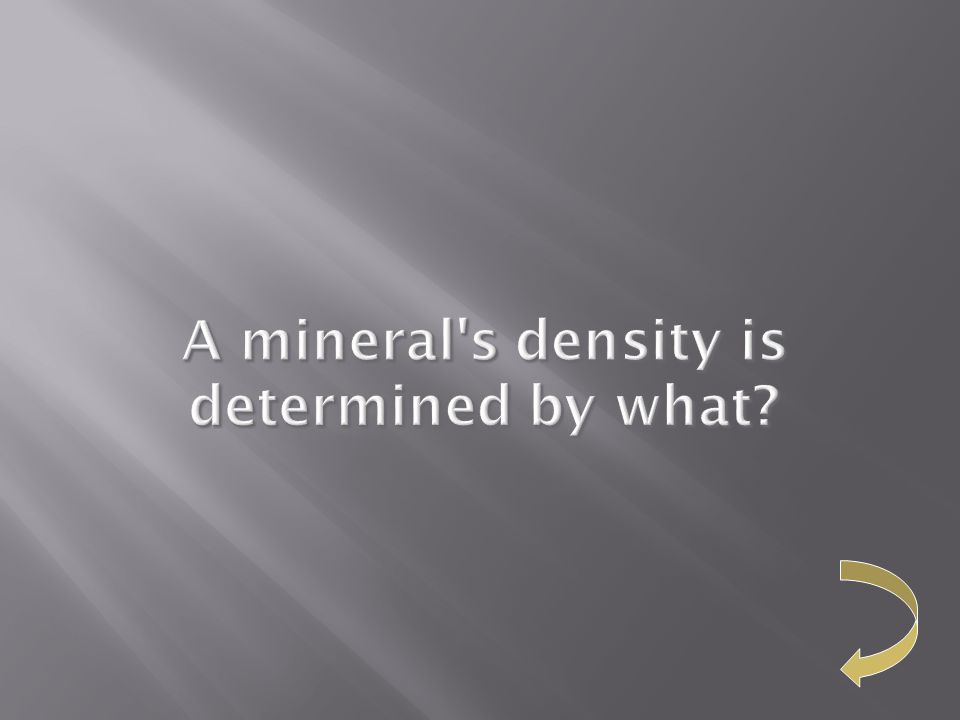 A mineral's density is determined by what?