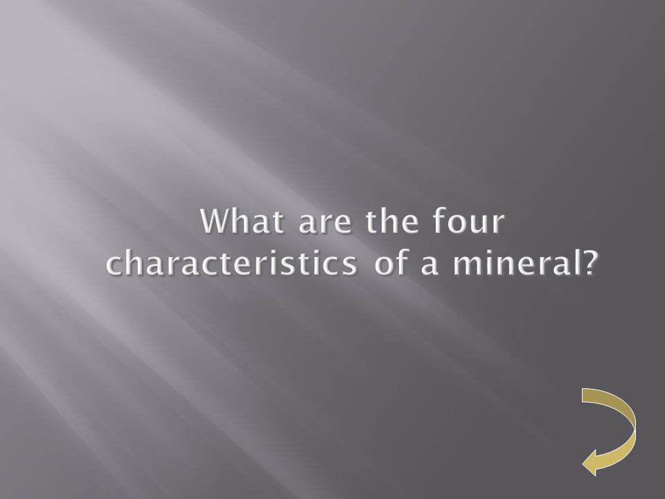 What are the four characteristics of a mineral?