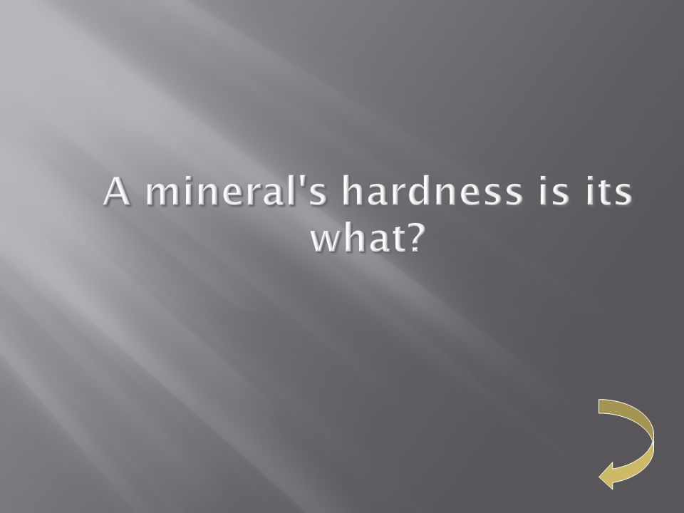 A mineral's hardness is its what?