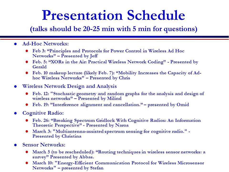 Presentation Schedule (talks should be 20-25 min with 5 min for questions) Ad-Hoc Networks: Feb 3: Principles and Protocols for Power Control in Wireless Ad Hoc Networks – Presented by Jeff Feb.