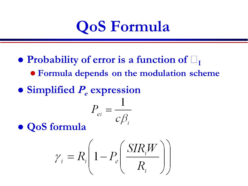 QoS Formula Probability of error is a function of  I Formula depends on the modulation scheme Simplified P e expression QoS formula