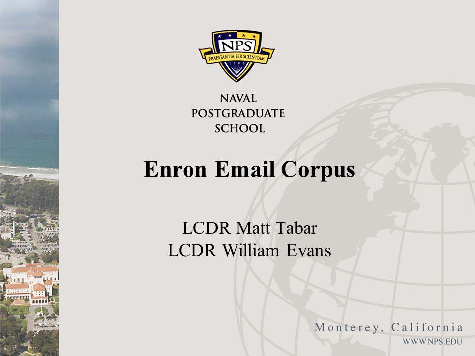 Enron Email Corpus LCDR Matt Tabar LCDR William Evans