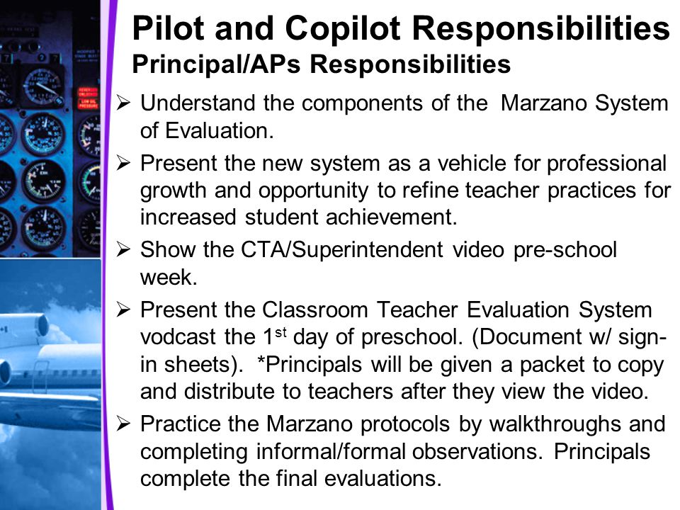 Pilot and Copilot Responsibilities Principal/APs Responsibilities  Understand the components of the Marzano System of Evaluation.