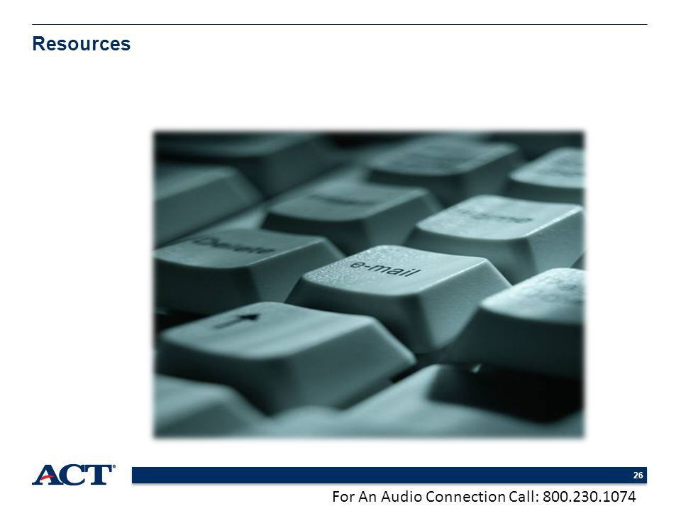 For An Audio Connection Call: 800.230.1074 26 Resources