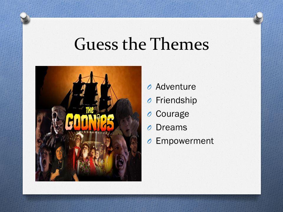 Guess the Themes O Adventure O Friendship O Courage O Dreams O Empowerment