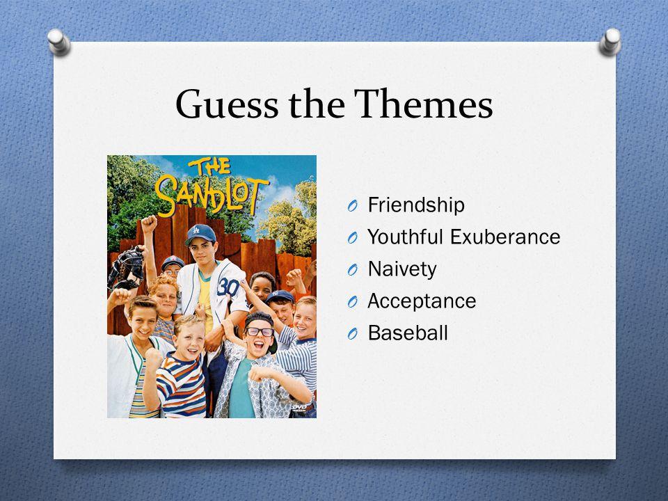 Guess the Themes O Friendship O Youthful Exuberance O Naivety O Acceptance O Baseball