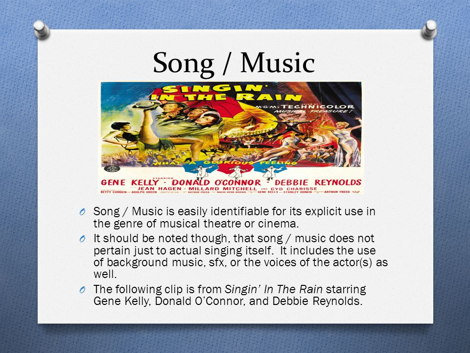Song / Music O Song / Music is easily identifiable for its explicit use in the genre of musical theatre or cinema. O It should be noted though, that s