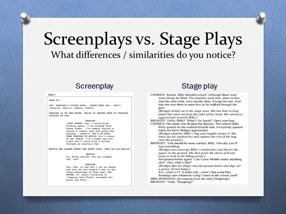Screenplays vs. Stage Plays What differences / similarities do you notice? Screenplay Stage play