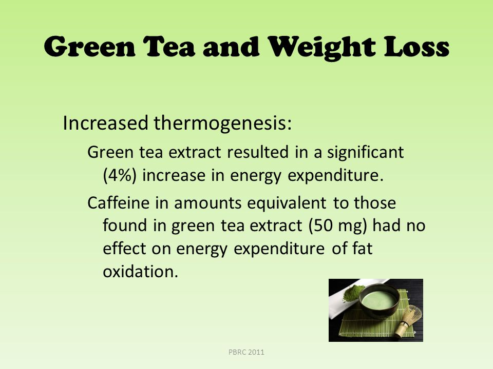 Increased thermogenesis: Green tea extract resulted in a significant (4%) increase in energy expenditure.