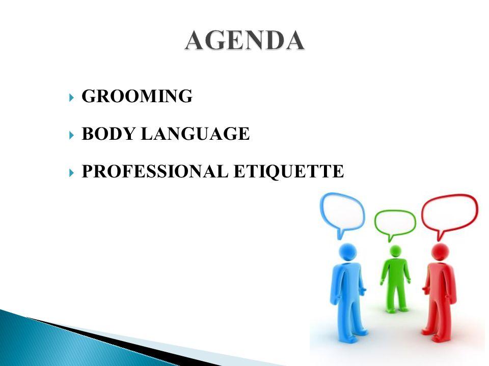  GROOMING  BODY LANGUAGE  PROFESSIONAL ETIQUETTE