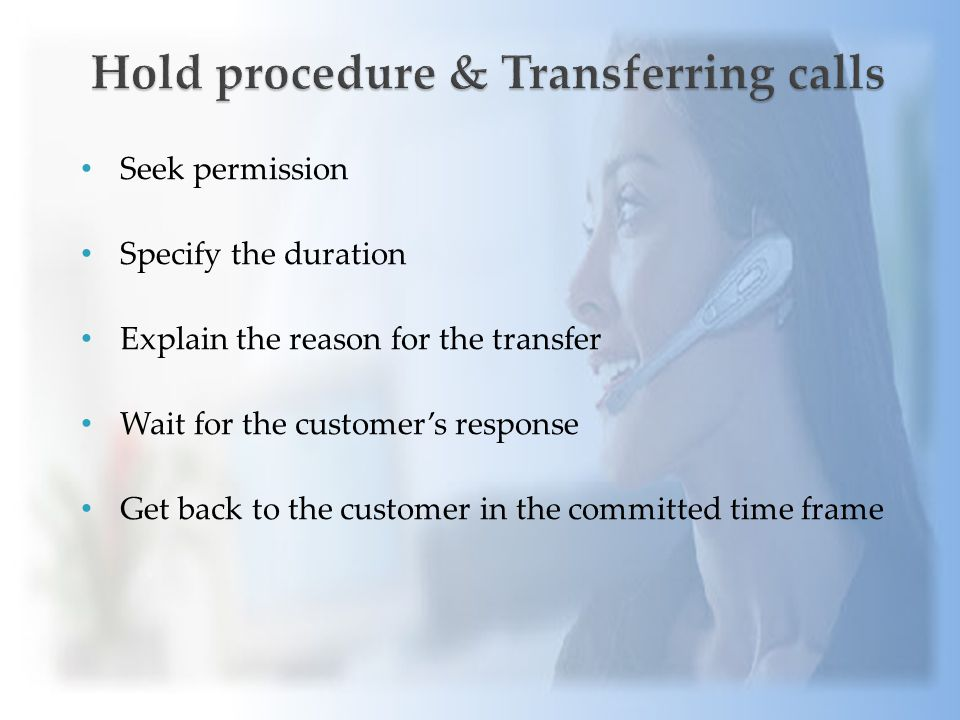 Seek permission Specify the duration Explain the reason for the transfer Wait for the customer's response Get back to the customer in the committed time frame