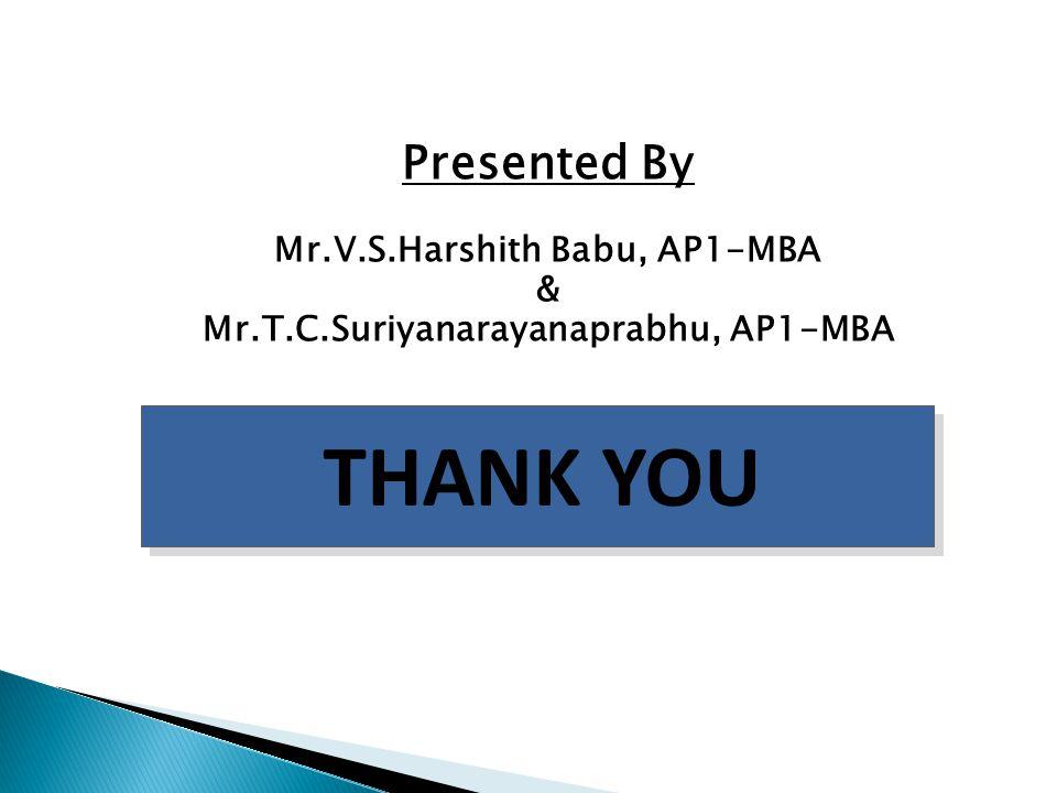 THANK YOU Presented By Mr.V.S.Harshith Babu, AP1-MBA & Mr.T.C.Suriyanarayanaprabhu, AP1-MBA