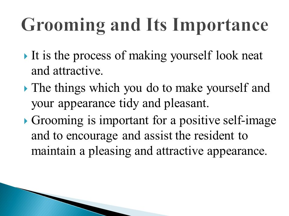  It is the process of making yourself look neat and attractive.