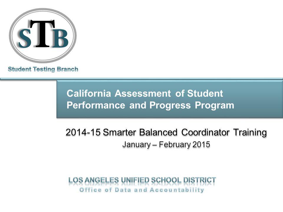California Assessment of Student Performance and Progress Program 2014-15 Smarter Balanced Coordinator Training January – February 2015 2014-15 Smarter Balanced Coordinator Training January – February 2015