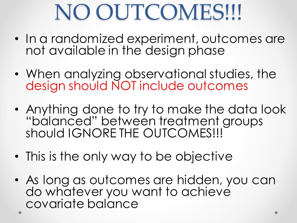 Design vs Analysis In a randomized experiment, the design phase (collecting data, balancing covariates, specifying plan) is done before access to outcomes and analysis In an observational study, you typically get all data together (covariates, treatment, outcomes): design and analysis mingled Solution.