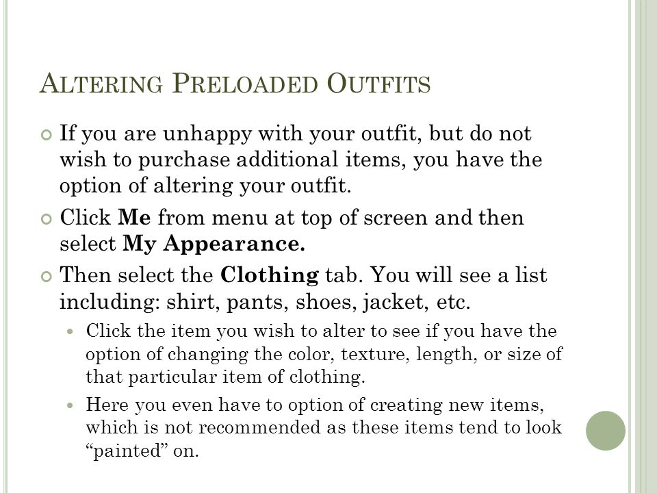 A LTERING P RELOADED O UTFITS If you are unhappy with your outfit, but do not wish to purchase additional items, you have the option of altering your outfit.