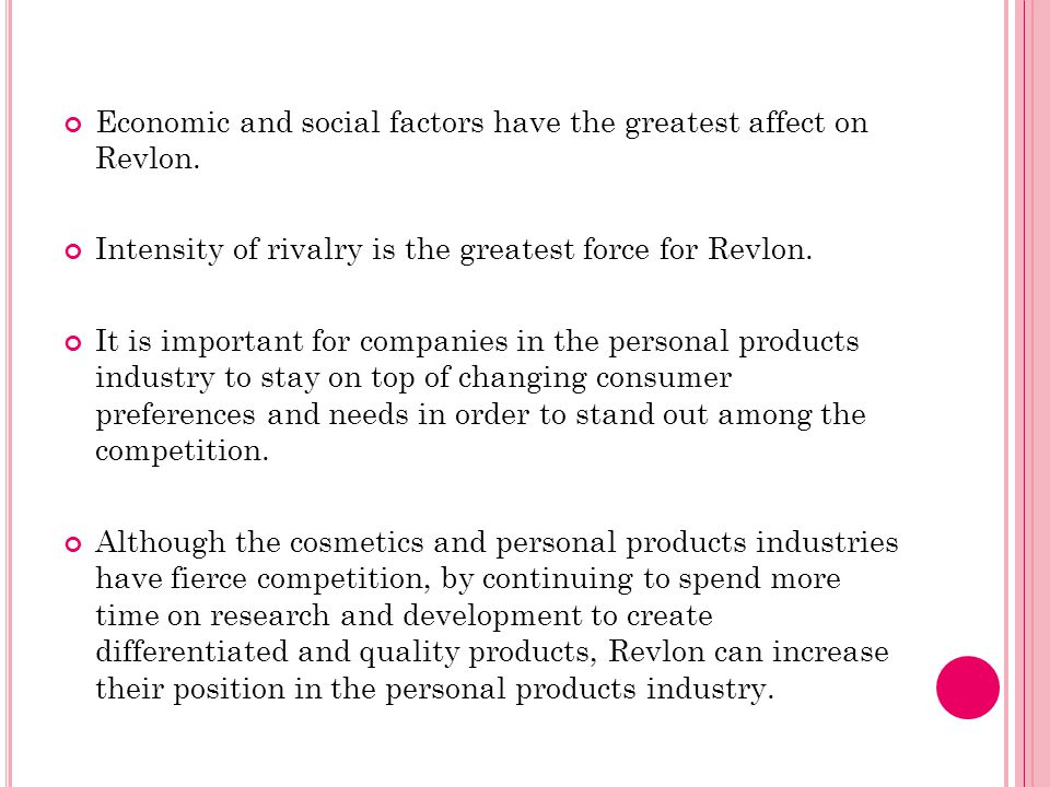 Economic and social factors have the greatest affect on Revlon.