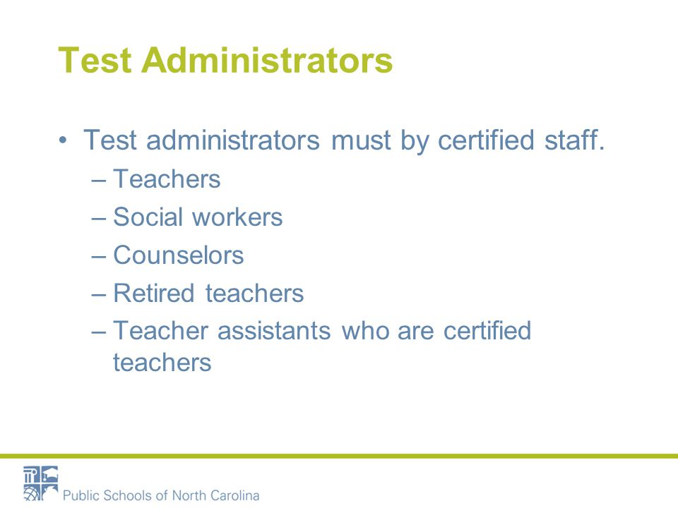 Test Administrators Test administrators must by certified staff.