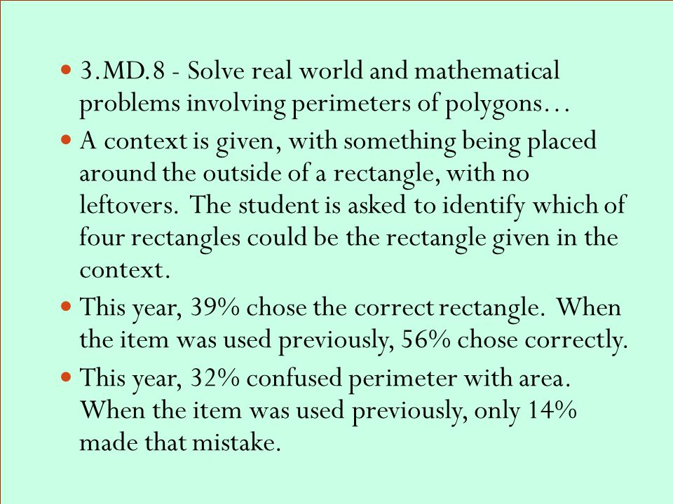 3.MD.8 - Solve real world and mathematical problems involving perimeters of polygons… A context is given, with something being placed around the outside of a rectangle, with no leftovers.