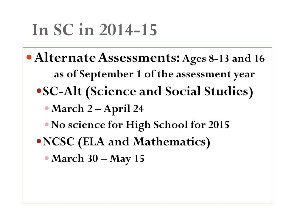 In SC in 2014-15 ACCESS for ELLs Grades K-12 February 17 – March 30 Alternate ACCESS for ELLs Grades 1-12 February 17 – March 30 Kindergarten ACCESS is a board game with no Alt version