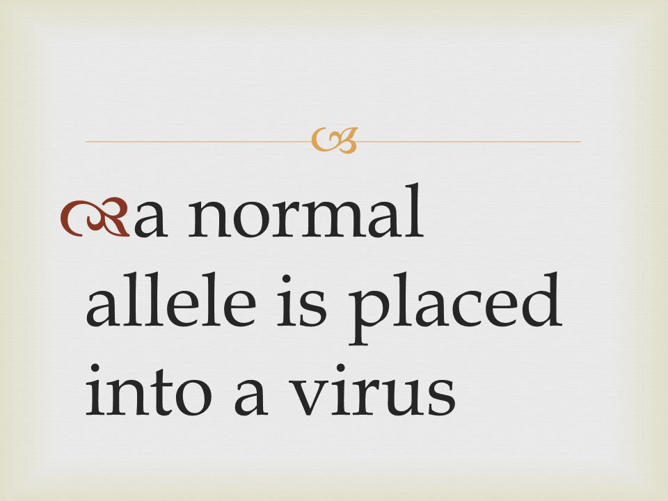   a normal allele is placed into a virus